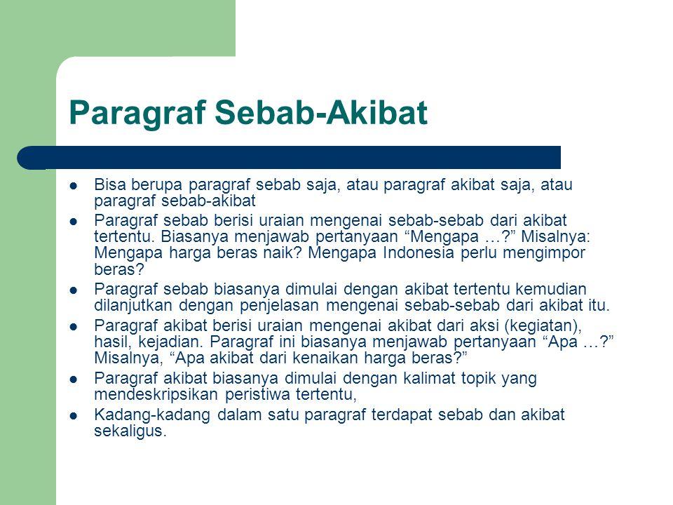 Paragraf Sebab-Akibat Bisa berupa paragraf sebab saja, atau paragraf akibat saja, atau paragraf sebab-akibat Paragraf sebab berisi uraian mengenai sebab-sebab dari akibat tertentu.