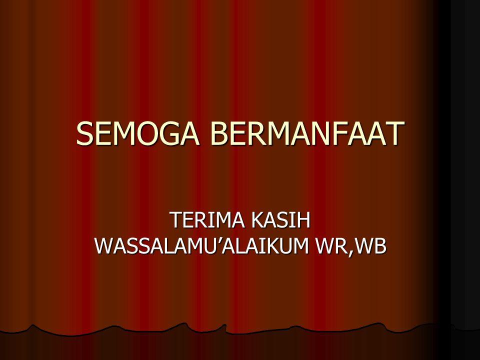 SEMOGA BERMANFAAT TERIMA KASIH WASSALAMU'ALAIKUM WR,WB