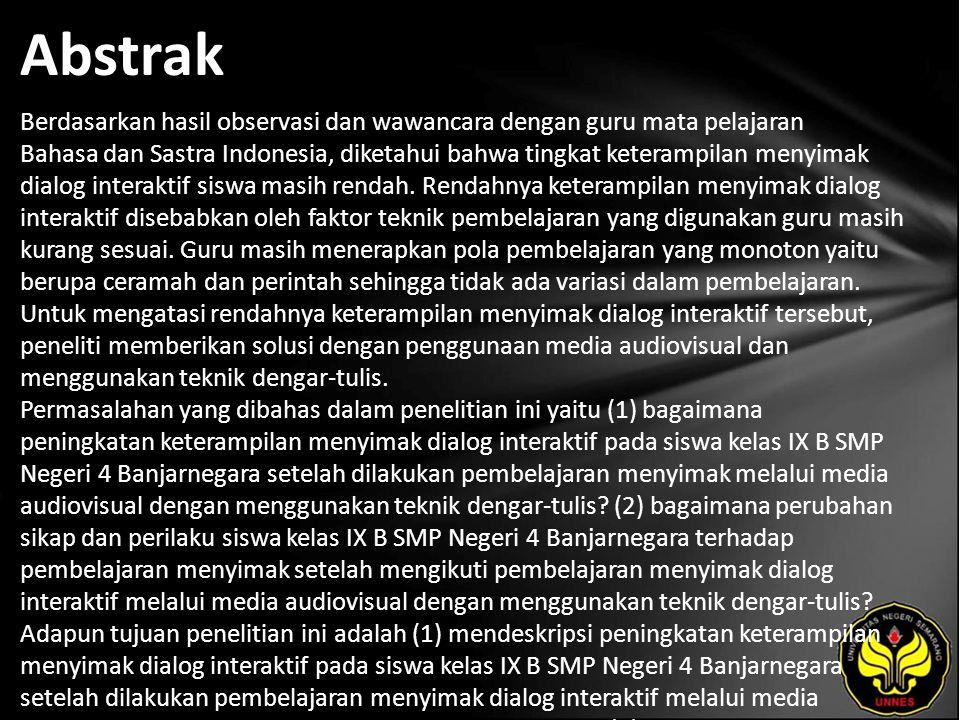 Abstrak Berdasarkan hasil observasi dan wawancara dengan guru mata pelajaran Bahasa dan Sastra Indonesia, diketahui bahwa tingkat keterampilan menyimak dialog interaktif siswa masih rendah.