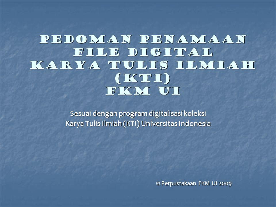 PEDOMAN PENAMAAN FILE DIGITAL KARYA TULIS ILMIAH (KTI) FKM UI Sesuai dengan program digitalisasi koleksi Karya Tulis Ilmiah (KTI) Universitas Indonesi
