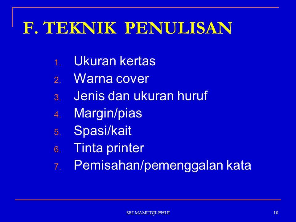 SRI MAMUDJI-FHUI 10 F. TEKNIK PENULISAN 1. Ukuran kertas 2. Warna cover 3. Jenis dan ukuran huruf 4. Margin/pias 5. Spasi/kait 6. Tinta printer 7. Pem