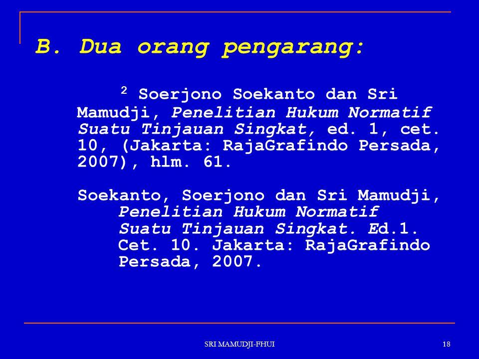 SRI MAMUDJI-FHUI 18 B. Dua orang pengarang: 2 Soerjono Soekanto dan Sri Mamudji, Penelitian Hukum Normatif Suatu Tinjauan Singkat, ed. 1, cet. 10, (Ja