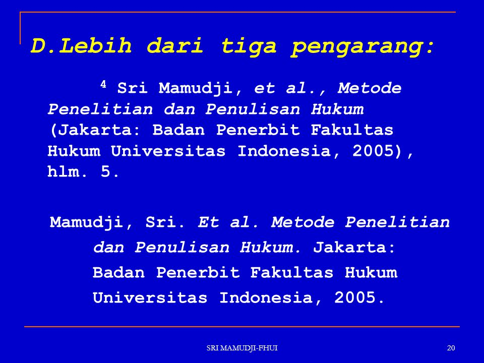 SRI MAMUDJI-FHUI 20 D.Lebih dari tiga pengarang: 4 Sri Mamudji, et al., Metode Penelitian dan Penulisan Hukum (Jakarta: Badan Penerbit Fakultas Hukum