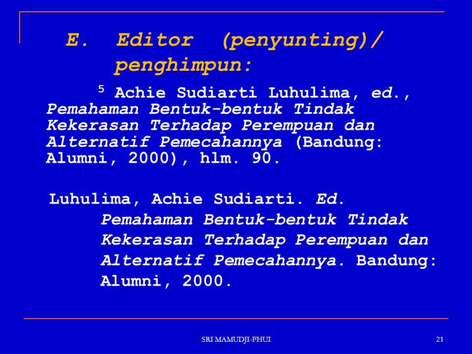 SRI MAMUDJI-FHUI 21 E. Editor (penyunting)/ penghimpun: 5 Achie Sudiarti Luhulima, ed., Pemahaman Bentuk-bentuk Tindak Kekerasan Terhadap Perempuan da