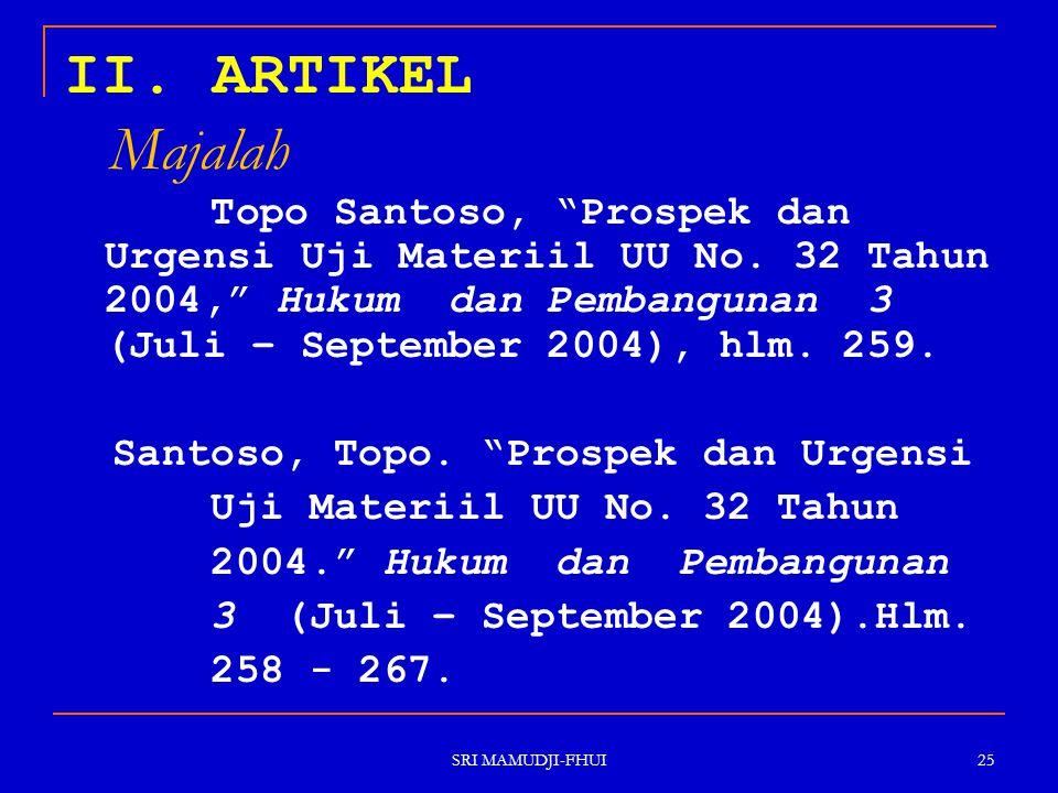 """II. ARTIKEL Majalah Topo Santoso, """"Prospek dan Urgensi Uji Materiil UU No. 32 Tahun 2004,"""" Hukum dan Pembangunan 3 (Juli – September 2004), hlm. 259."""