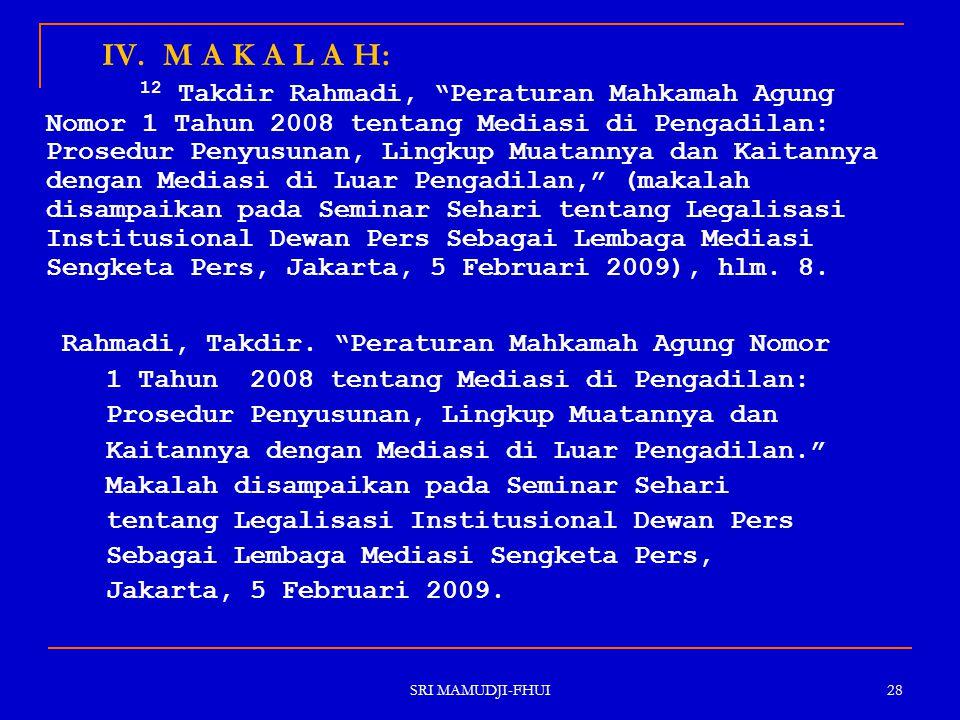 """SRI MAMUDJI-FHUI 28 IV. M A K A L A H: 12 Takdir Rahmadi, """"Peraturan Mahkamah Agung Nomor 1 Tahun 2008 tentang Mediasi di Pengadilan: Prosedur Penyusu"""