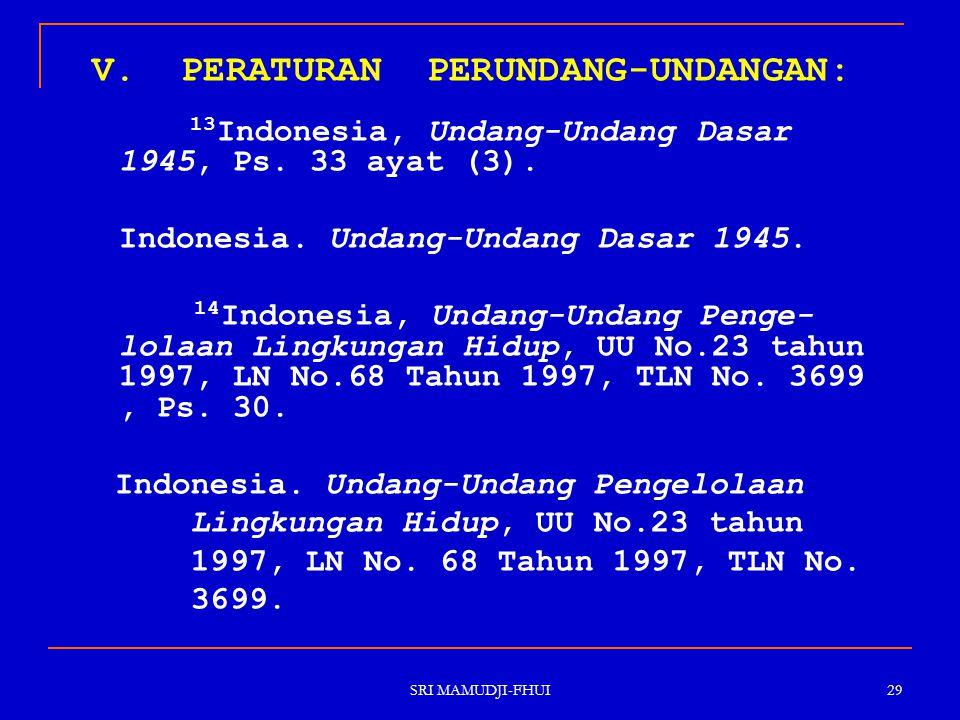 SRI MAMUDJI-FHUI 29 V. PERATURAN PERUNDANG-UNDANGAN: 13 Indonesia, Undang-Undang Dasar 1945, Ps. 33 ayat (3). Indonesia. Undang-Undang Dasar 1945. 14