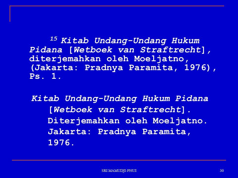 SRI MAMUDJI-FHUI 30 15 Kitab Undang-Undang Hukum Pidana [Wetboek van Straftrecht], diterjemahkan oleh Moeljatno, (Jakarta: Pradnya Paramita, 1976), Ps