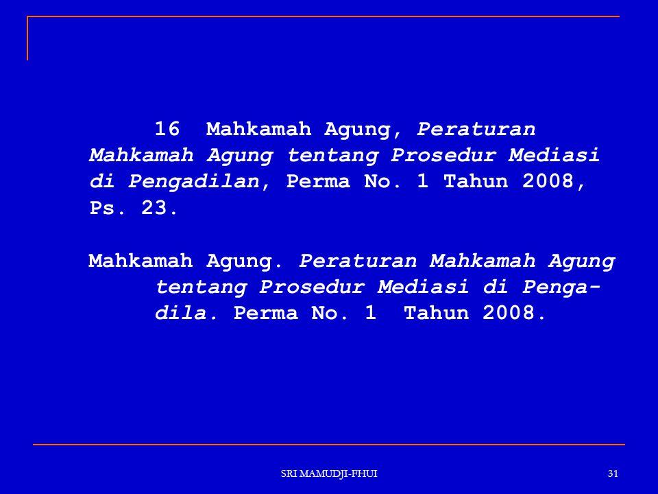 16 Mahkamah Agung, Peraturan Mahkamah Agung tentang Prosedur Mediasi di Pengadilan, Perma No. 1 Tahun 2008, Ps. 23. Mahkamah Agung. Peraturan Mahkamah