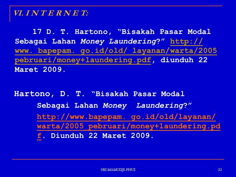 """SRI MAMUDJI-FHUI 32 VI. I N T E R N E T: 17 D. T. Hartono, """"Bisakah Pasar Modal Sebagai Lahan Money Laundering?"""" http:// www. bapepam. go.id/old/ laya"""
