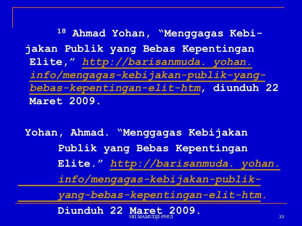 """SRI MAMUDJI-FHUI 33 18 Ahmad Yohan, """"Menggagas Kebi- jakan Publik yang Bebas Kepentingan Elite,"""" http://barisanmuda. yohan. info/mengagas-kebijakan-pu"""