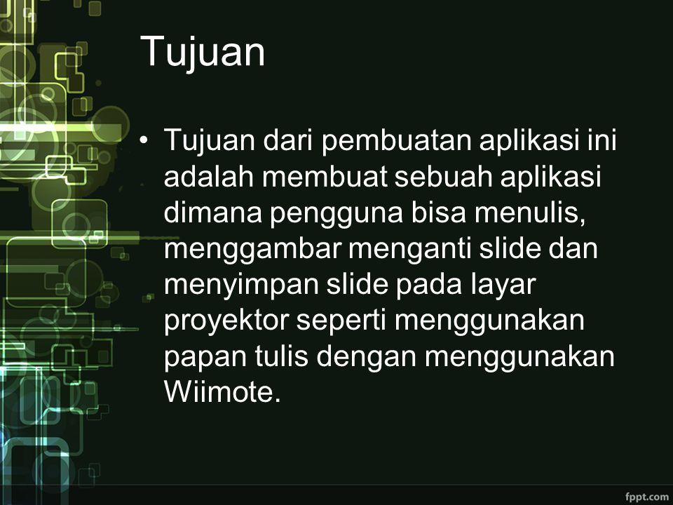 Tujuan Tujuan dari pembuatan aplikasi ini adalah membuat sebuah aplikasi dimana pengguna bisa menulis, menggambar menganti slide dan menyimpan slide pada layar proyektor seperti menggunakan papan tulis dengan menggunakan Wiimote.
