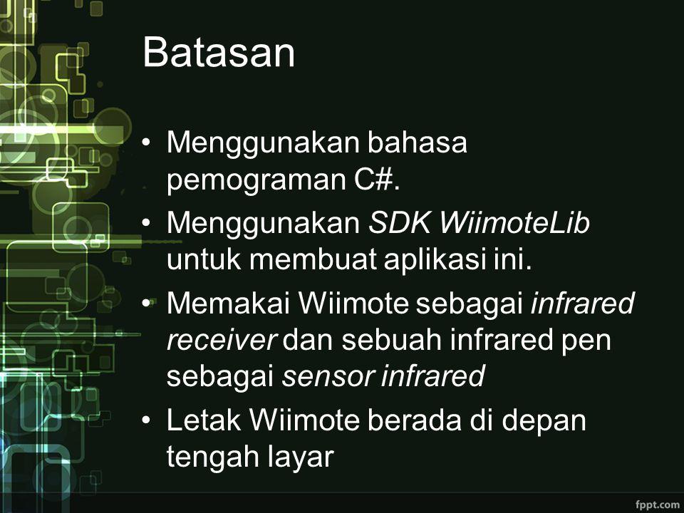 Batasan Menggunakan bahasa pemograman C#.Menggunakan SDK WiimoteLib untuk membuat aplikasi ini.