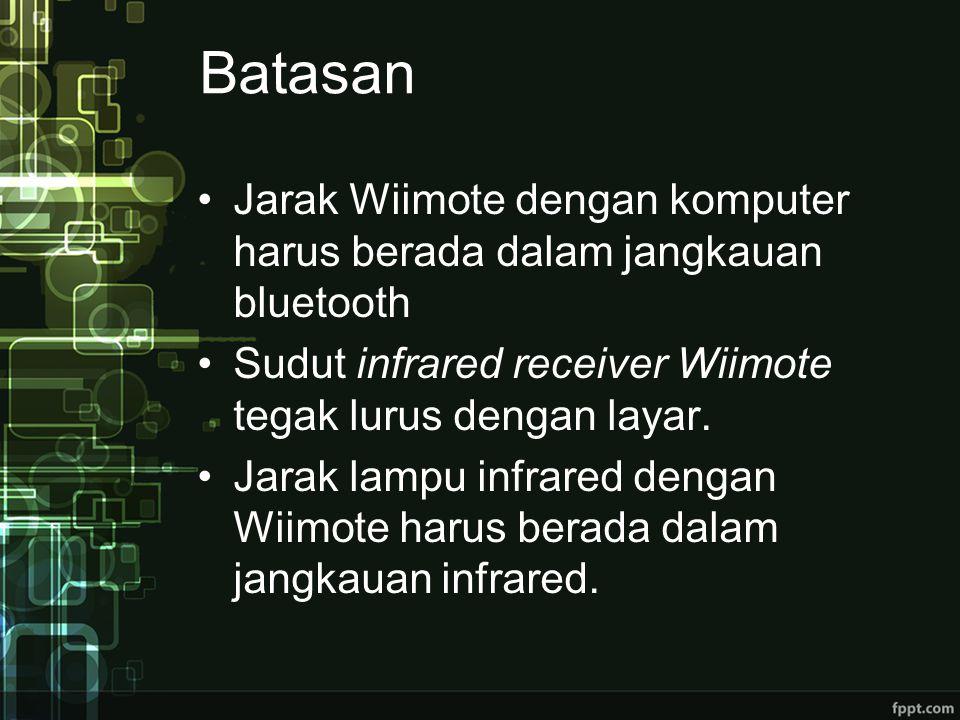Batasan Jarak Wiimote dengan komputer harus berada dalam jangkauan bluetooth Sudut infrared receiver Wiimote tegak lurus dengan layar.