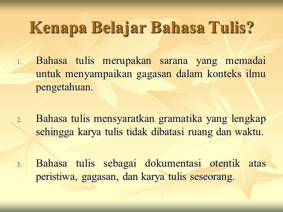 Kenapa Belajar Bahasa Tulis? 1. Bahasa tulis merupakan sarana yang memadai untuk menyampaikan gagasan dalam konteks ilmu pengetahuan. 2. Bahasa tulis