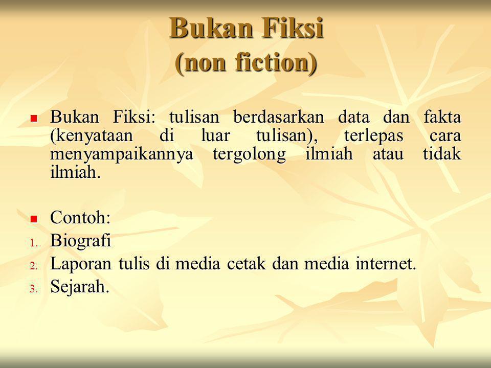 Bukan Fiksi (non fiction) Bukan Fiksi: tulisan berdasarkan data dan fakta (kenyataan di luar tulisan), terlepas cara menyampaikannya tergolong ilmiah