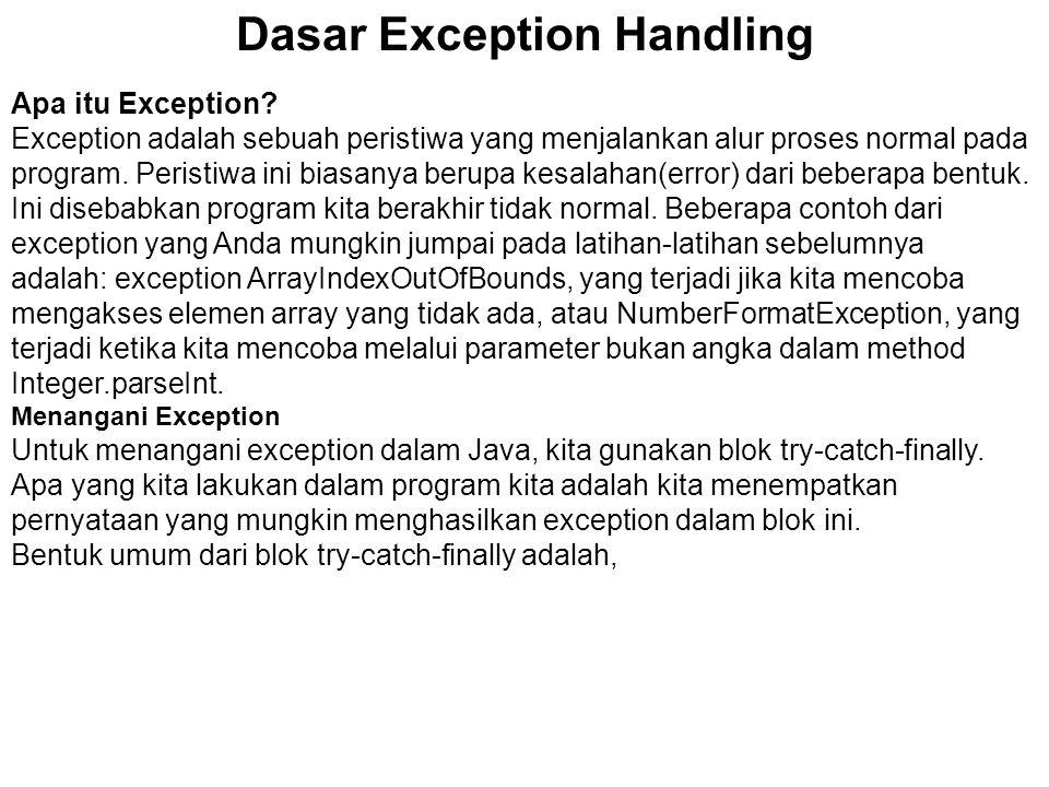 Dasar Exception Handling Apa itu Exception? Exception adalah sebuah peristiwa yang menjalankan alur proses normal pada program. Peristiwa ini biasanya