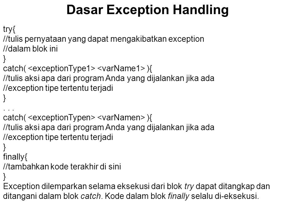 Dasar Exception Handling try{ //tulis pernyataan yang dapat mengakibatkan exception //dalam blok ini } catch( ){ //tulis aksi apa dari program Anda ya