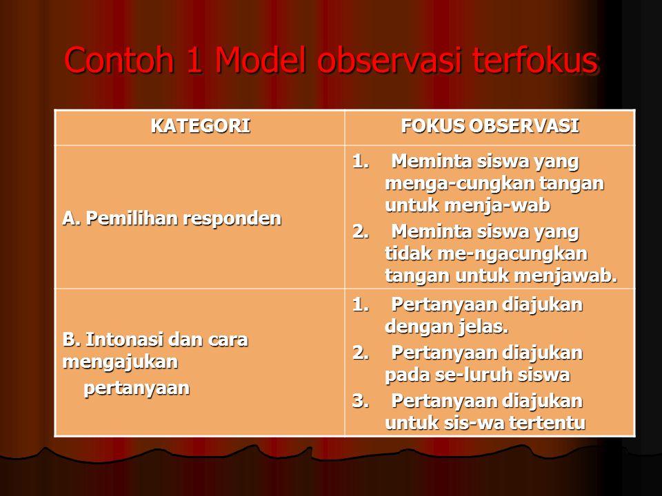 Contoh 1 Model observasi terfokus KATEGORI FOKUS OBSERVASI A.