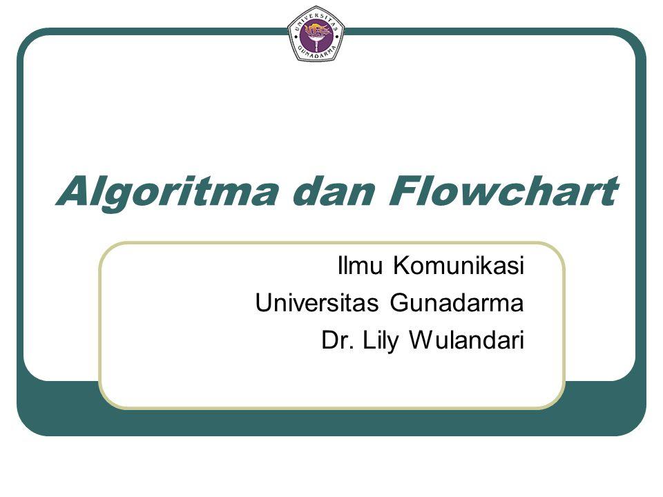 Algoritma dan Flowchart Ilmu Komunikasi Universitas Gunadarma Dr. Lily Wulandari