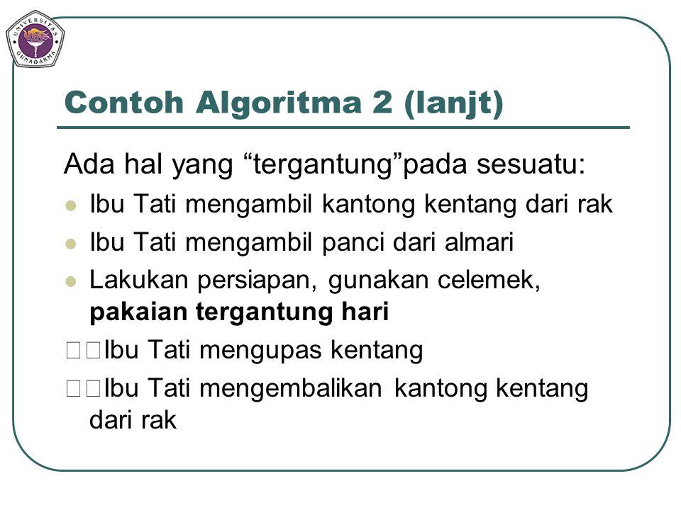 "Contoh Algoritma 2 (lanjt) Ada hal yang ""tergantung""pada sesuatu: Ibu Tati mengambil kantong kentang dari rak Ibu Tati mengambil panci dari almari Lak"
