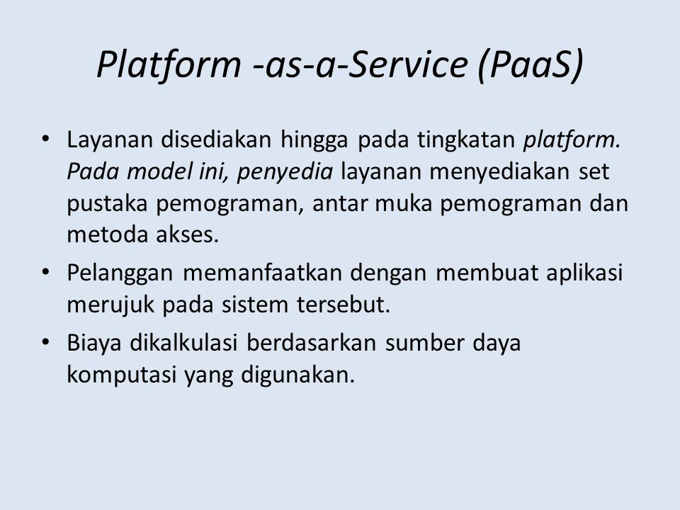 Platform -as-a-Service (PaaS) Layanan disediakan hingga pada tingkatan platform.