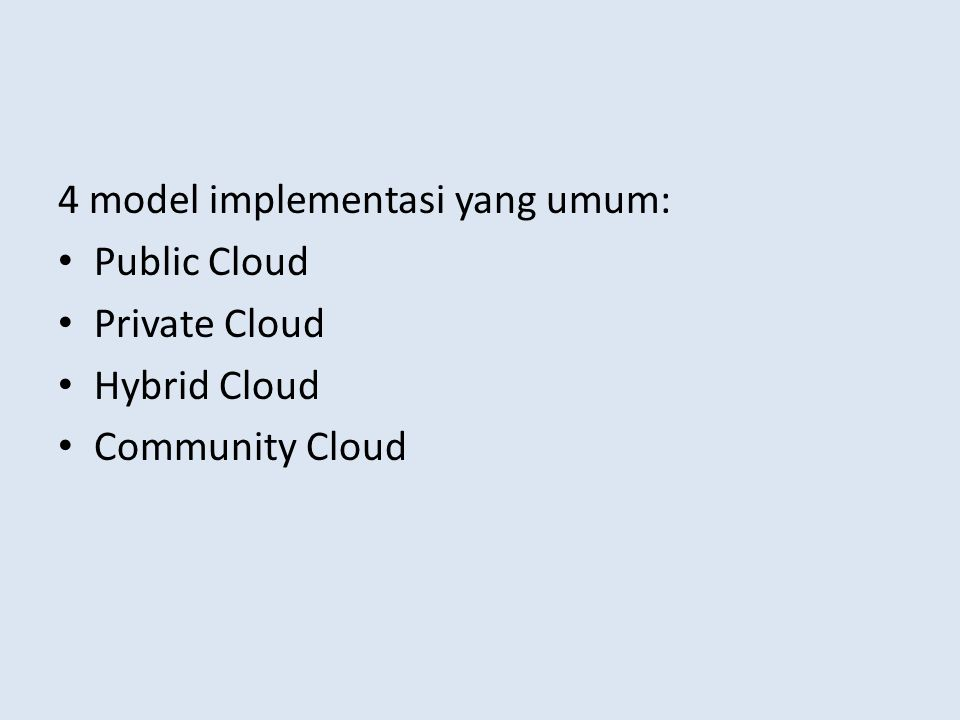 4 model implementasi yang umum: Public Cloud Private Cloud Hybrid Cloud Community Cloud