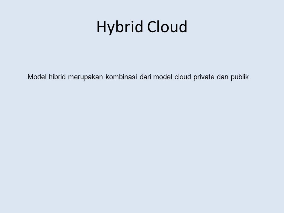 Hybrid Cloud Model hibrid merupakan kombinasi dari model cloud private dan publik.
