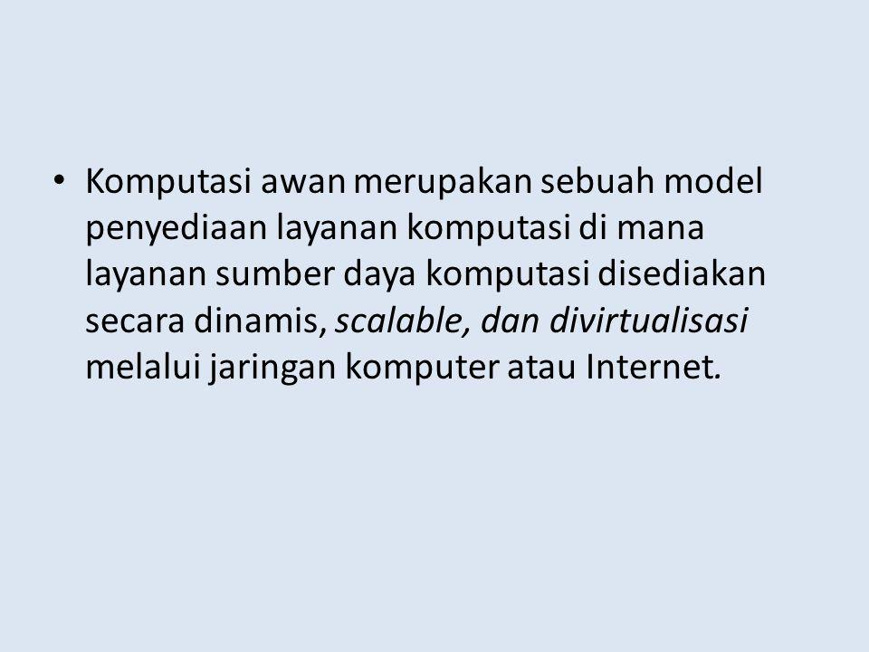 Komputasi awan merupakan sebuah model penyediaan layanan komputasi di mana layanan sumber daya komputasi disediakan secara dinamis, scalable, dan divirtualisasi melalui jaringan komputer atau Internet.