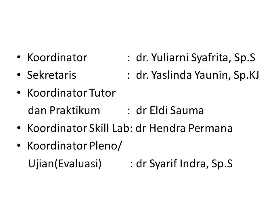 Koordinator: dr.Yuliarni Syafrita, Sp.S Sekretaris: dr.