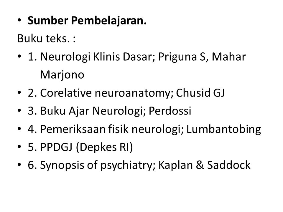 Sumber Pembelajaran.Buku teks. : 1. Neurologi Klinis Dasar; Priguna S, Mahar Marjono 2.