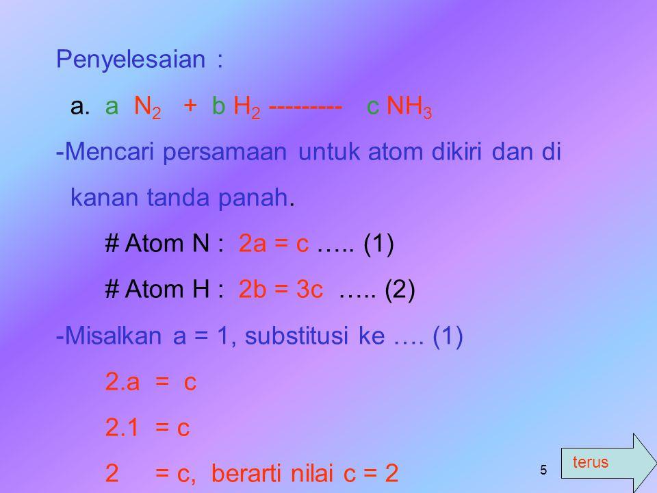 terus 4 CARA PENYETARAAN PERSAMAAN REAKSI Contoh : 1.Setarakan persamaan reaksi berikut : a. N 2 + H 2 --------- NH 3 b. H 2 + O 2 --------- H 2 O c.