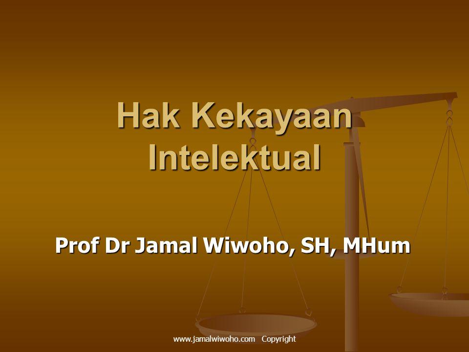 Hak Kekayaan Intelektual Prof Dr Jamal Wiwoho, SH, MHum www.jamalwiwoho.com Copyright