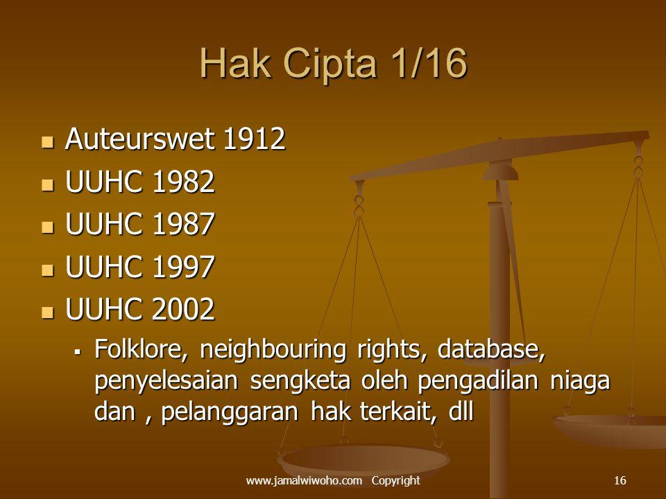 Hak Cipta 1/16 Auteurswet 1912 Auteurswet 1912 UUHC 1982 UUHC 1982 UUHC 1987 UUHC 1987 UUHC 1997 UUHC 1997 UUHC 2002 UUHC 2002  Folklore, neighbouring rights, database, penyelesaian sengketa oleh pengadilan niaga dan, pelanggaran hak terkait, dll 16www.jamalwiwoho.com Copyright