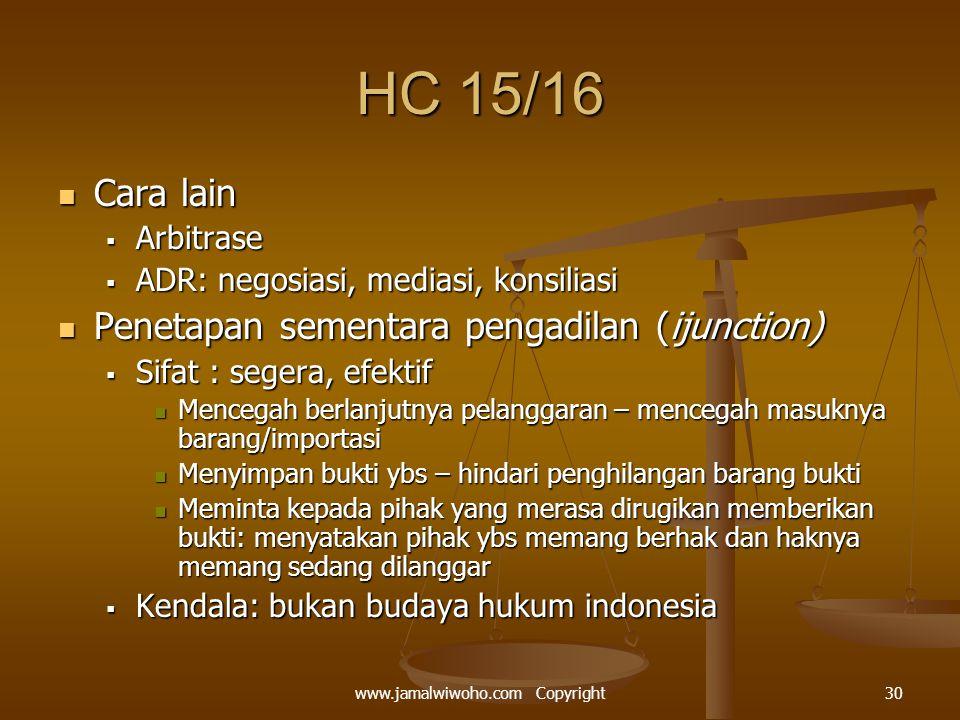 HC 15/16 Cara lain Cara lain  Arbitrase  ADR: negosiasi, mediasi, konsiliasi Penetapan sementara pengadilan (ijunction) Penetapan sementara pengadil