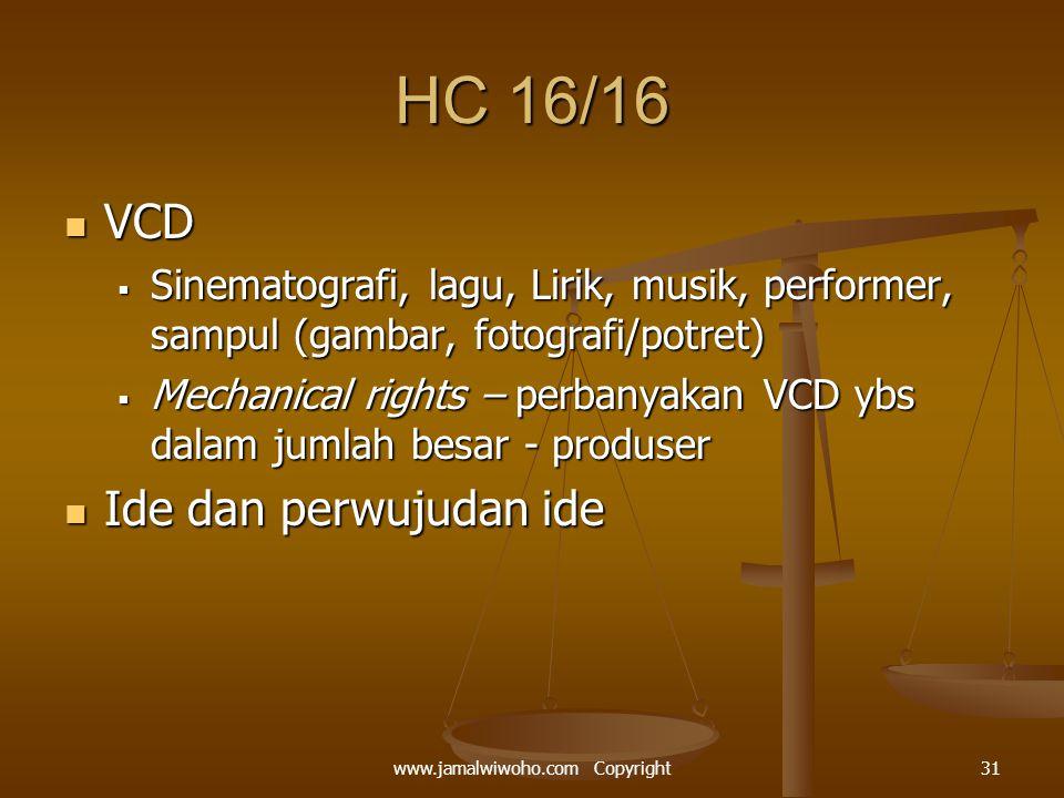 HC 16/16 VCD VCD  Sinematografi, lagu, Lirik, musik, performer, sampul (gambar, fotografi/potret)  Mechanical rights – perbanyakan VCD ybs dalam jum