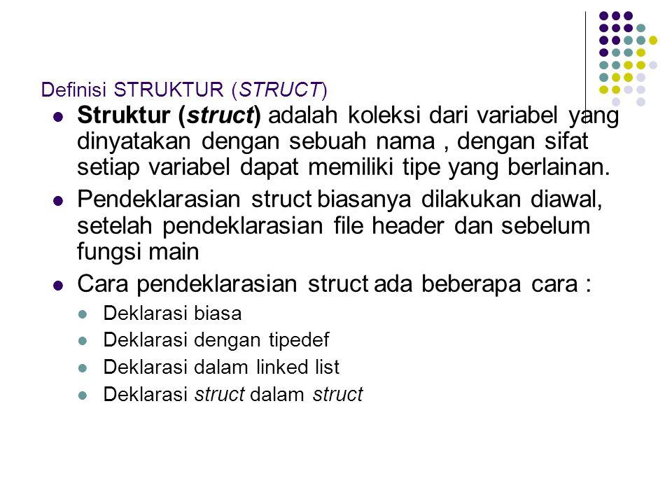 Definisi STRUKTUR (STRUCT) Struktur (struct) adalah koleksi dari variabel yang dinyatakan dengan sebuah nama, dengan sifat setiap variabel dapat memil