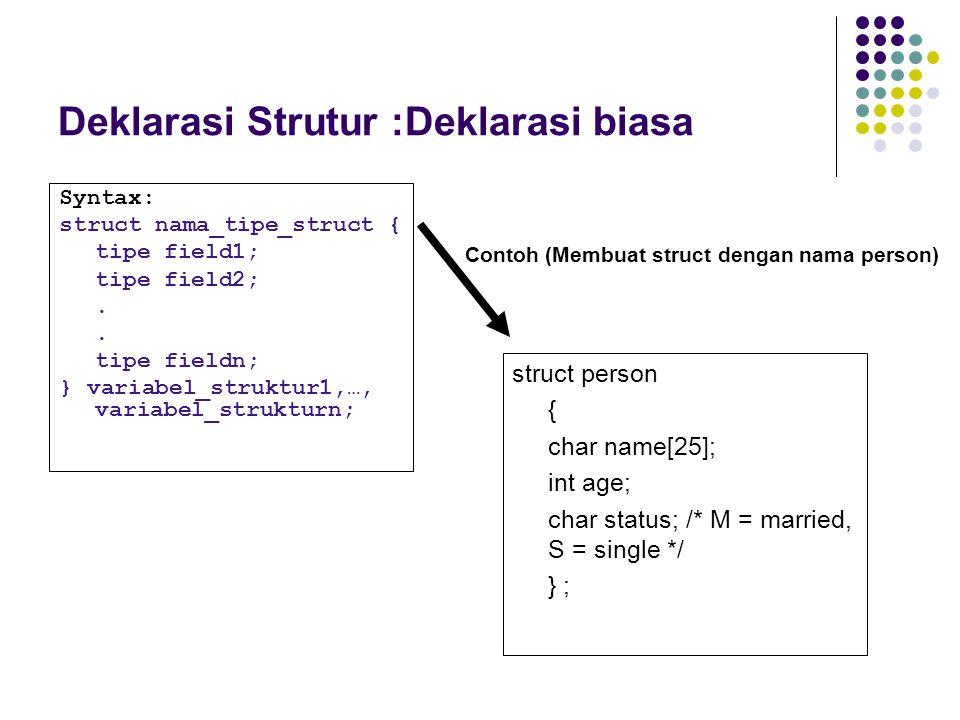 Deklarasi Strutur :Deklarasi biasa Syntax: struct nama_tipe_struct { tipe field1; tipe field2;.. tipe fieldn; } variabel_struktur1,…, variabel_struktu