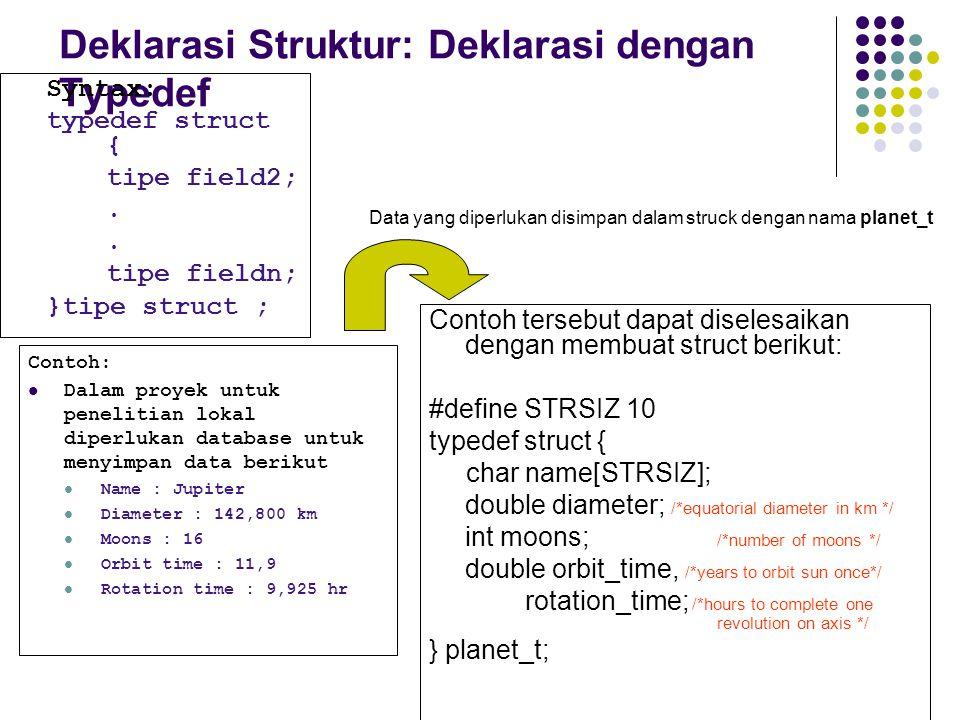 Deklarasi Struktur: Deklarasi dengan Typedef Syntax: typedef struct { tipe field2;.. tipe fieldn; }tipe struct ; Contoh tersebut dapat diselesaikan de