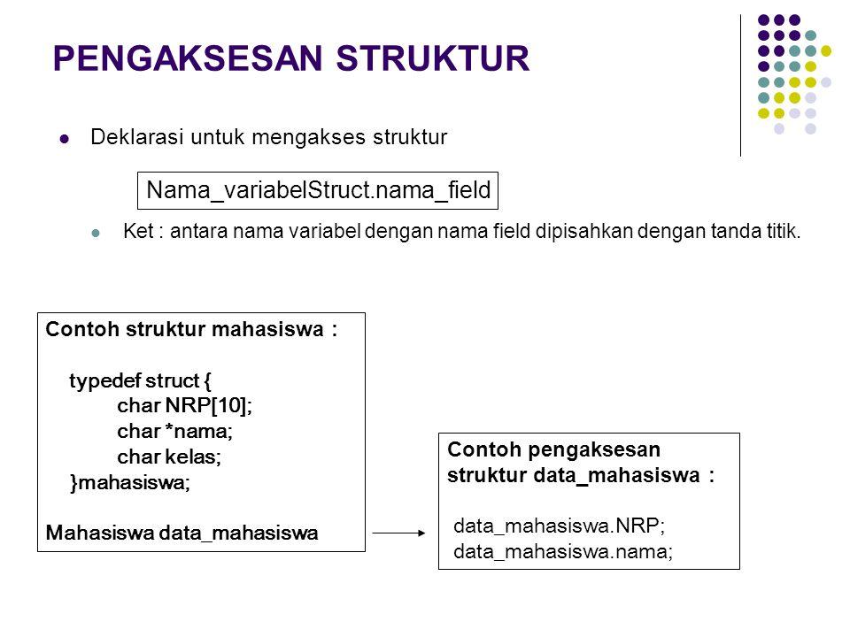 PENGIRIMAN STRUKTUR ANTAR FUNGSI Melalui parameter fungsi - untuk mengirim struktur nama_fungsi (nama_variabel_struct); contoh : tulis (data_mahasiswa); - untuk menerima struktur di dalam parameter tipe nama_fungsi (struct variabel) contoh: void tulis (struct mahasiswaku) Dengan nilai kembalian - struct nama_fungsi ()
