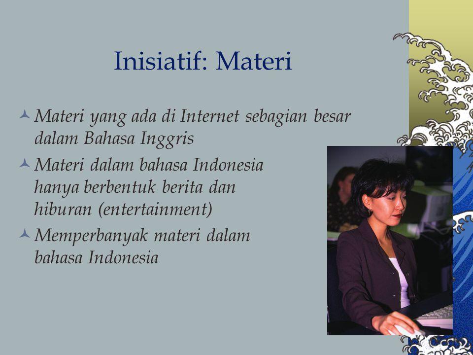 Inisiatif: Materi Materi yang ada di Internet sebagian besar dalam Bahasa Inggris Materi dalam bahasa Indonesia hanya berbentuk berita dan hiburan (entertainment) Memperbanyak materi dalam bahasa Indonesia