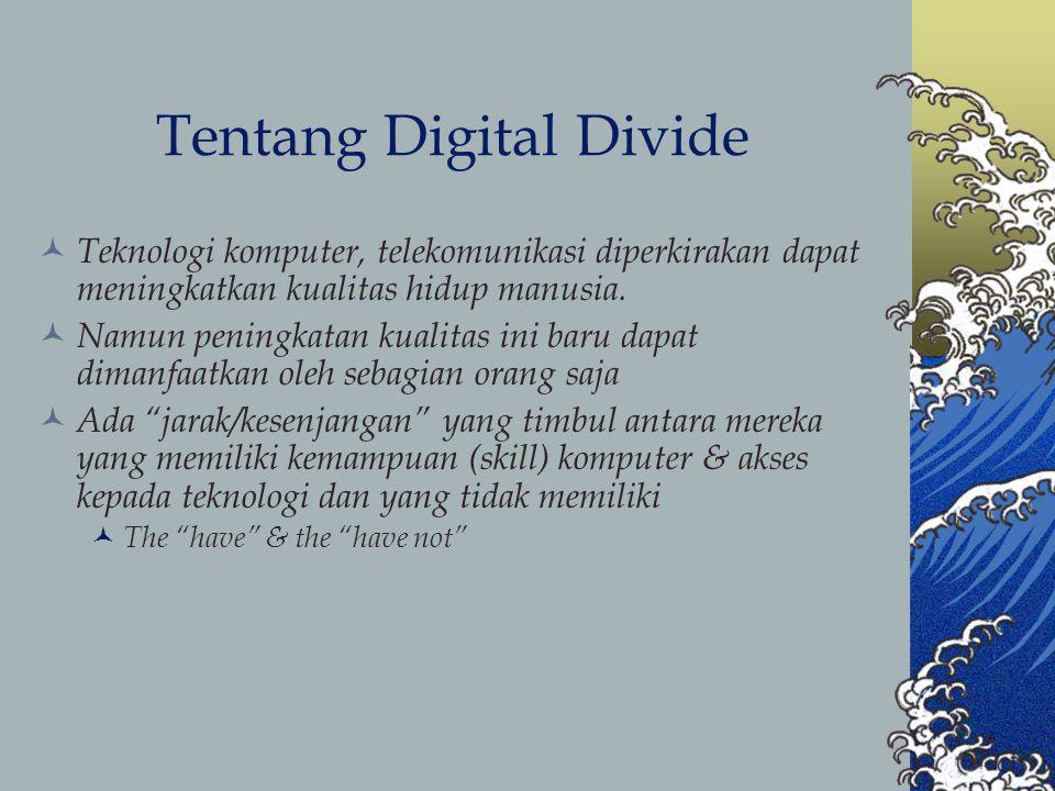 Tentang Digital Divide Teknologi komputer, telekomunikasi diperkirakan dapat meningkatkan kualitas hidup manusia.