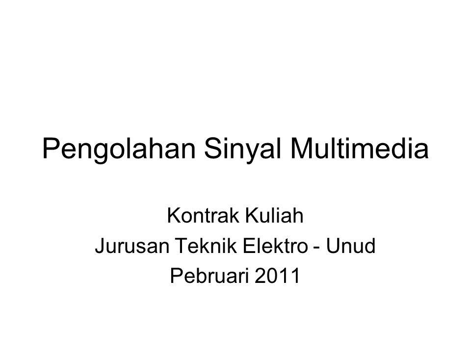 Pengolahan Sinyal Multimedia Kontrak Kuliah Jurusan Teknik Elektro - Unud Pebruari 2011