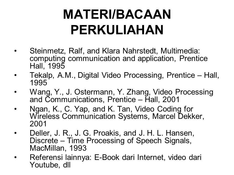 MATERI/BACAAN PERKULIAHAN Steinmetz, Ralf, and Klara Nahrstedt, Multimedia: computing communication and application, Prentice Hall, 1995 Tekalp, A.M.,