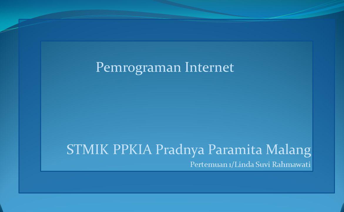 Pemrograman Internet STMIK PPKIA Pradnya Paramita Malang Pertemuan 1/Linda Suvi Rahmawati