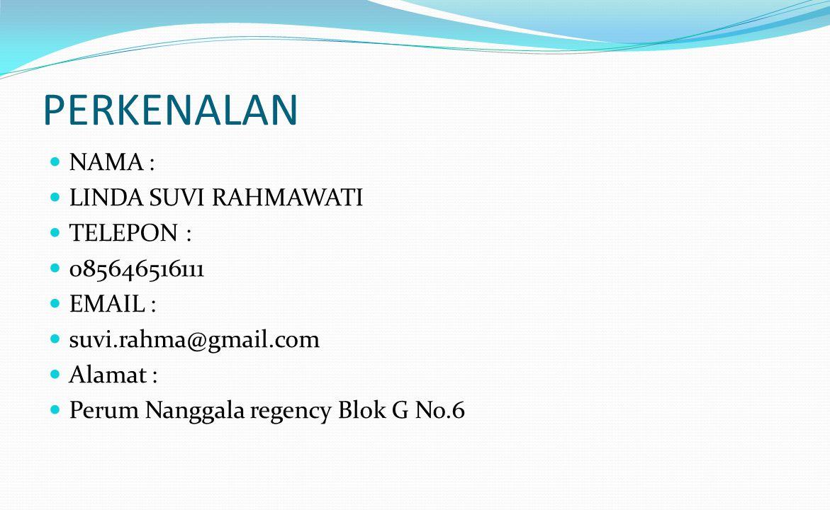 PERKENALAN NAMA : LINDA SUVI RAHMAWATI TELEPON : 085646516111 EMAIL : suvi.rahma@gmail.com Alamat : Perum Nanggala regency Blok G No.6