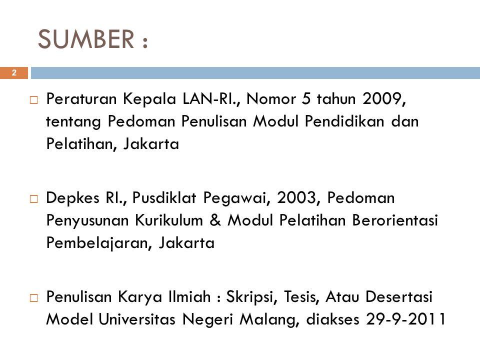 SUMBER : 2  Peraturan Kepala LAN-RI., Nomor 5 tahun 2009, tentang Pedoman Penulisan Modul Pendidikan dan Pelatihan, Jakarta  Depkes RI., Pusdiklat P