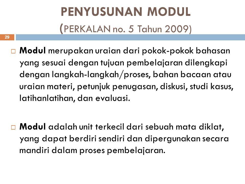 PENYUSUNAN MODUL ( PERKALAN no. 5 Tahun 2009)  Modul merupakan uraian dari pokok-pokok bahasan yang sesuai dengan tujuan pembelajaran dilengkapi deng