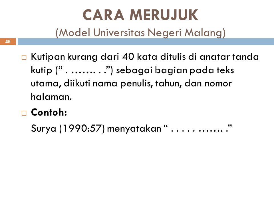 """CARA MERUJUK (Model Universitas Negeri Malang)  Kutipan kurang dari 40 kata ditulis di anatar tanda kutip ("""". ……..."""") sebagai bagian pada teks utama,"""