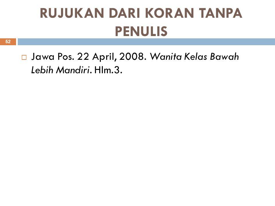 RUJUKAN DARI KORAN TANPA PENULIS  Jawa Pos. 22 April, 2008. Wanita Kelas Bawah Lebih Mandiri. Hlm.3. 52